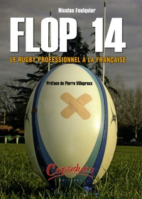 Nicolas Foulquier - Flop 14 - Le rugby professionnel à la française.