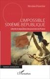 Nicolas Fourrier - L'impossible Sixième République - Liberté et séparation des pouvoirs en France.