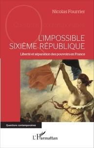 Limpossible Sixième République - Liberté et séparation des pouvoirs en France.pdf