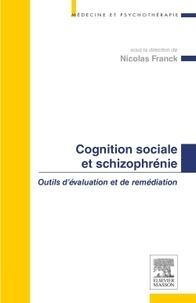 Nicolas Franck - Cognition sociale et schizophrénie - Outils d'évaluation et de remédiation.