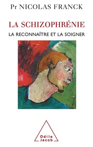 Nicolas Franck - La schizophrénie - La reconnaître et la soigner.