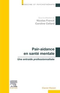 Nicolas Franck et Caroline Cellard - Pair-aidance en santé mentale - Une entraide professionnalisée.