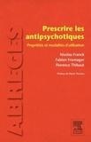 Nicolas Franck et Fabien Fromager - Prescrire les antipsychotiques : propriétés et modalités d'utilisation.