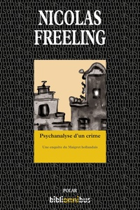 Nicolas Freeling et Paul Verguin - Bibliomnibus Polar  : Psychanalyse d'un crime.