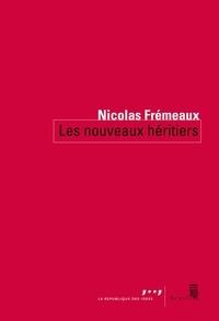 Nicolas Frémeaux - Les nouveaux héritiers.
