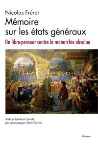 Nicolas Fréret - Mémoire sur les états généraux - Un libre-penseur contre la monarchie absolue.