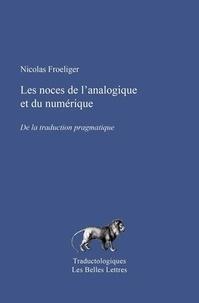 Nicolas Froeliger - Les noces de l'analogique et du numérique - De la traduction pragmatique.