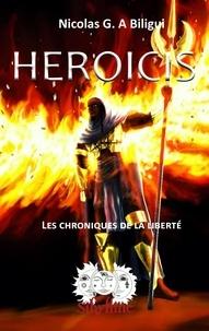 Nicolas G.A. Biligui - Heroicis - Les chroniques de la liberté.
