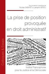 Nicolas Gabayet et Lamprini Xenou - La prise de position provoquée en droit administratif.