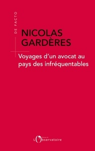 Nicolas Gardères - Voyages d'un avocat au pays des infréquentables.