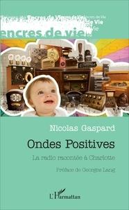 Nicolas Gaspard - Ondes positives - La radio racontée à Charlotte.