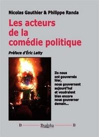 Nicolas Gauthier - Les acteurs de la comédie politique - De J-J Aillagon à Z. Zidane, près de 200 portraits de personnalités françaises de la politique, des médias, du sport et la culture.