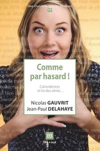 Nicolas Gauvrit et Jean-Paul Delahaye - Comme par hasard ! - Coïncidences et loi des séries....