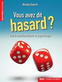 Nicolas Gauvrit - Vous avez dit hasard ? - Entre psychologie et mathématiques.