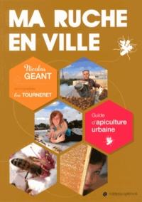 Nicolas Géant - Ma ruche en ville - Guide d'apiculture urbaine.