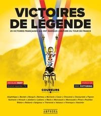 Nicolas Geay - Victoires de légende - Les 25 victoires françaises qui ont marqué l'hisstoire du Tour de France.