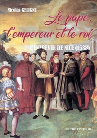 Nicolas Geligne - Le pape, l'empereur et le roi - L'entrevue de Nice (1538).