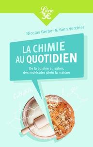 Nicolas Gerber et Yann Verchier - La Chimie au quotidien - De la cuisine au salon, des molécules plein la maison.