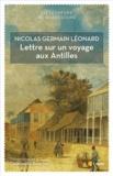 Nicolas Germain Léonard - Lettre sur un voyage aux Antilles.