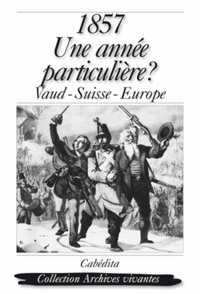 Nicolas Gex - 1857 Une année particulière ? - Vaud-Suisse-Europe.