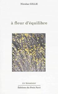 Nicolas Gille - A fleur d'équilibre.