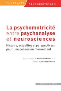 Nicolas Girardier - La psychomotricité entre psychanalyse et neurosciences - Histoire, actualités et perspectives : pour une pensée en mouvement.