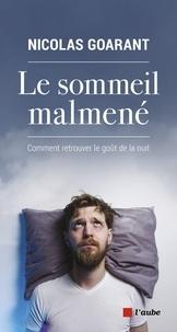 Nicolas Goarant - Le sommeil malmené - Comment retrouver le goût de la nuit.