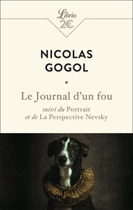 Nicolas Gogol - Le journal d'un fou - Suivi du Portrait et de La Perspective Nevsky.