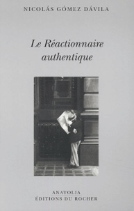 Nicolas Gomez Davila - Le Réactionnaire authentique.