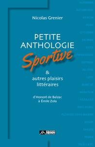 Nicolas Grenier - Petite anthologie sportive & autres plaisirs littéraires - D'Honoré de Balzac à Émile Zola.