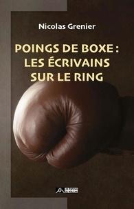 Nicolas Grenier - Poings de boxe - Les écrivains sur le ring.