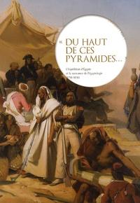 """Nicolas Grimal et Patrice Bret - """"Du haut de ces pyramides..."""" - L'expédition d'Egypte et la naissance de l'égyptologie (1798-1850)."""