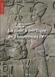 Nicolas Grimal et Bernadette Letellier - La cour à portique de Thoutmosis IV, volume de textes - La cour à portique de Thoutmosis IV, textes.