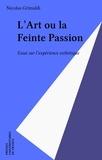 Nicolas Grimaldi - L'Art ou la Feinte passion - Essai sur l'expérience esthétique.