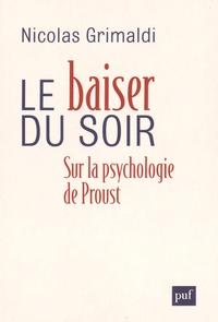 Nicolas Grimaldi - Le baiser du soir - Sur la psychologie de Proust.