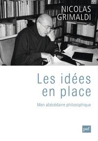 Nicolas Grimaldi - Les idées en place - Mon abécédaire philosophique.