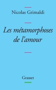 Nicolas Grimaldi - Métamorphoses de l'amour.