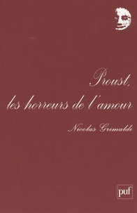 Nicolas Grimaldi - Proust, les horreurs de l'amour.