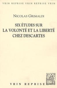 Nicolas Grimaldi - Six études sur la volonté et la liberté chez Descartes.