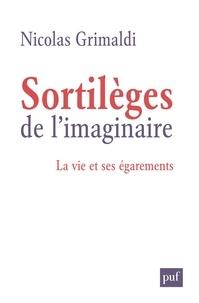 Nicolas Grimaldi - Sortilèges de l'imaginaire - La vie et ses égarements.