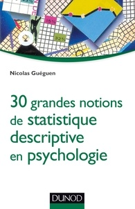Nicolas Guéguen - 30 grandes notions de statistique descriptive en psychologie.