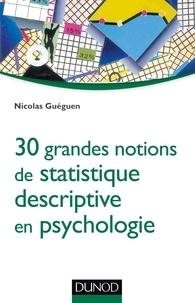 Nicolas Guéguen - 30 grandes notions de statistique descriptive en psychologie.