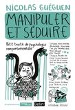 Nicolas Guéguen - Manipuler et séduire.