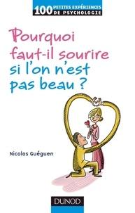 Nicolas Guéguen - Pourquoi faut-il sourire quand on n'est pas beau ?.
