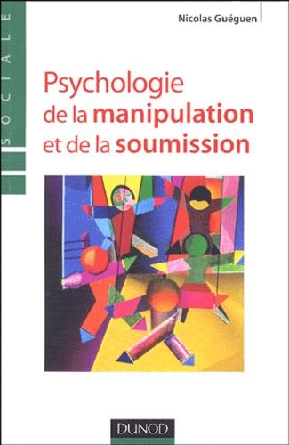 Nicolas Guéguen - Psychologie de la manipulation et de la soumission.
