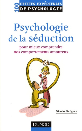 Nicolas Guéguen - Psychologie de la séduction - Pour mieux comprendre nos comportements amoureux.