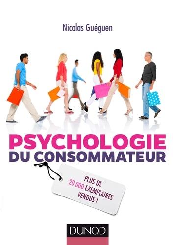 Psychologie du consommateur. Pour mieux comprendre comment on vous influence 3e édition