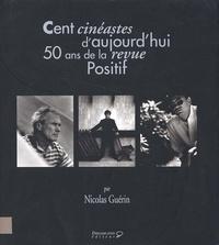 Nicolas Guérin - Cent cinéastes d'aujourd'hui. - 50 ans de la revue Positif.