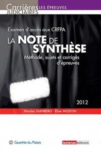 Nicolas Guerrero et Elise Wolton - Examen d'accès au CRFPA, la note de synthèse - Méthode, sujets et corrigés d'épreuves.