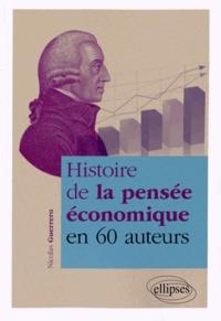 Nicolas Guerrero - Histoire de la pensée économique en 60 auteurs.